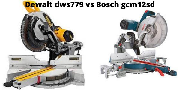 Dewalt dws779 vs Bosch gcm12sd