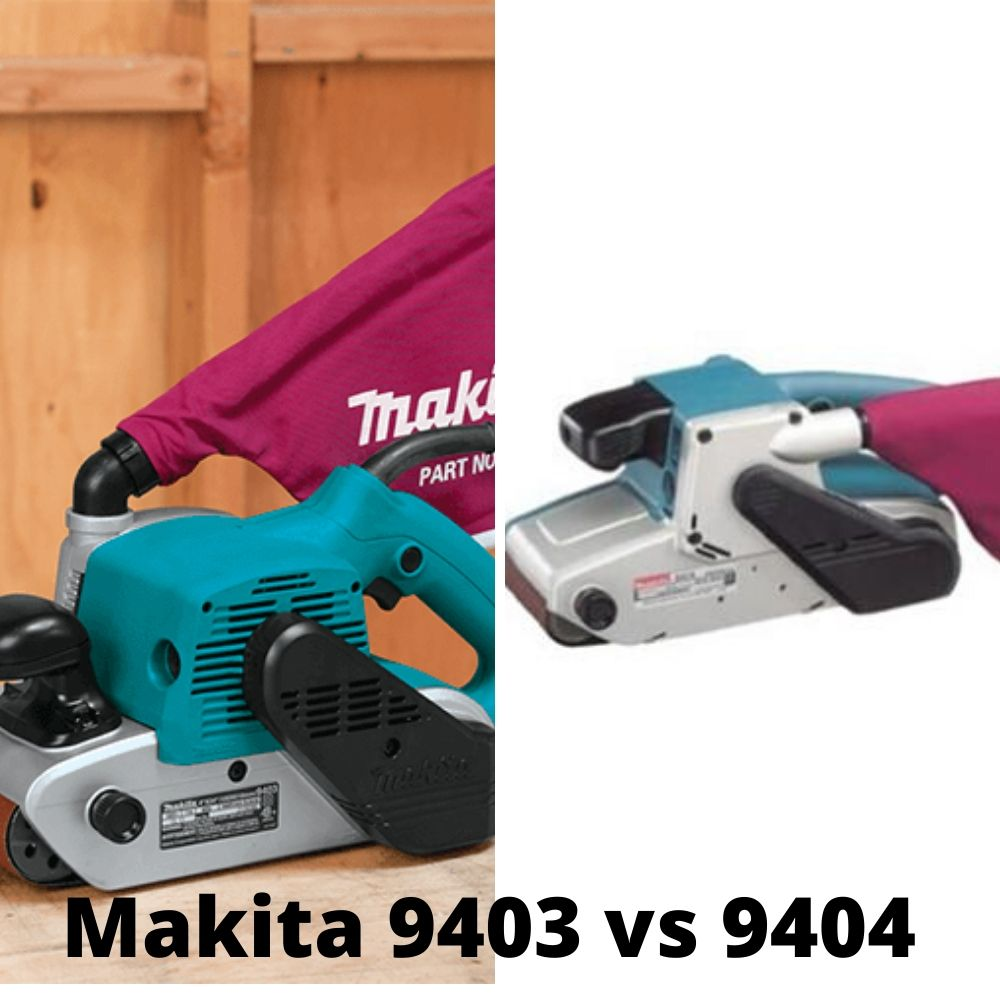Makita 9403 vs 9404