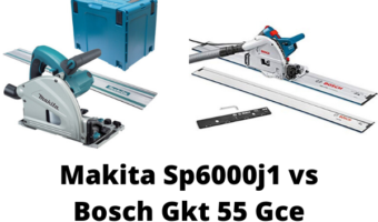 Makita Sp6000j1 vs Bosch Gkt 55 Gce