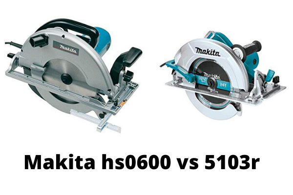 Makita hs0600 vs 5103r